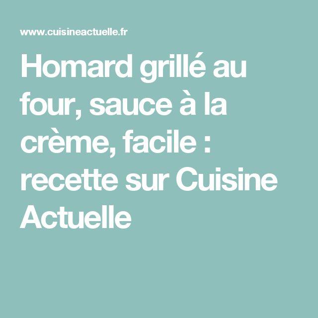 Homard grillé au four, sauce à la crème, facile : recette sur Cuisine Actuelle