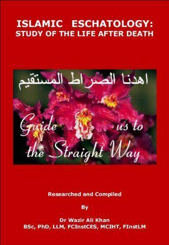Islamic Eschatology: Study of The Life After Death by Dr) Wazir khan, http://www.amazon.co.uk/dp/B00674Y0BI/ref=cm_sw_r_pi_dp_0jJYrb004CJ0J