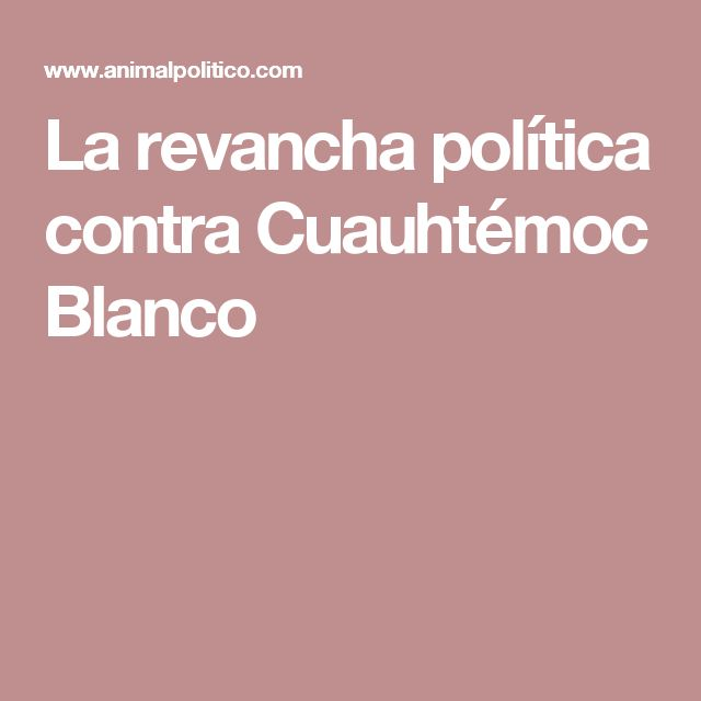 La revancha política contra Cuauhtémoc Blanco