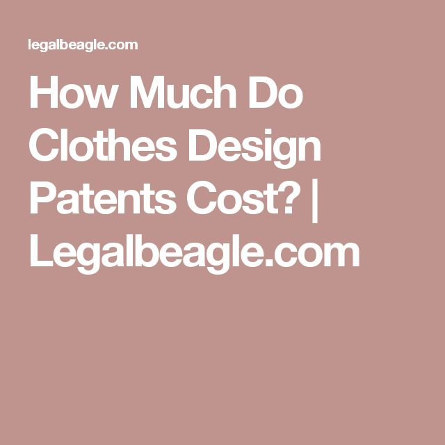How Much Do Clothes Design Patents Cost? | Legalbeagle.com