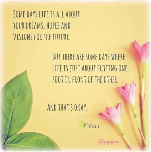 Some days life is all about your dreams. hopes and visions for the future. But there are some days where life if just about putting one foot in front of the other. And that's okay. <3