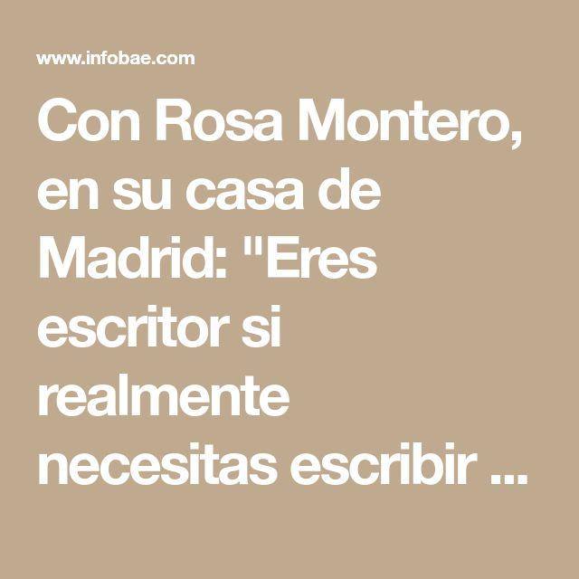 """Con Rosa Montero, en su casa de Madrid: """"Eres escritor si realmente necesitas escribir para soportar la vida"""""""