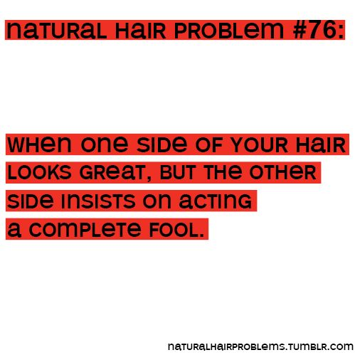 Natural Hair Problems - when one side of your hair looks great and the other side is acting the fool. # officiallynatural