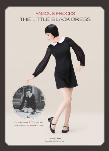 Famous Frocks: The Little Black Dress: Patterns for 20 Garments Inspired by Fashion Icons:Amazon:Books
