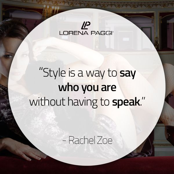 """""""Style is a way to say who you are without having to speak."""" – Rachel Zoe #LorenaPaggi #FashionQuotes #RachelZoe"""