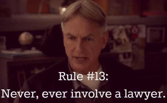 Gibbs' Rule #13. Never, ever involve a lawyer. Season 6, episode7