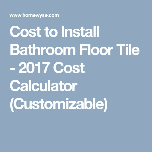 Cost To Install Bathroom Floor Tile   2017 Cost Calculator (Customizable)