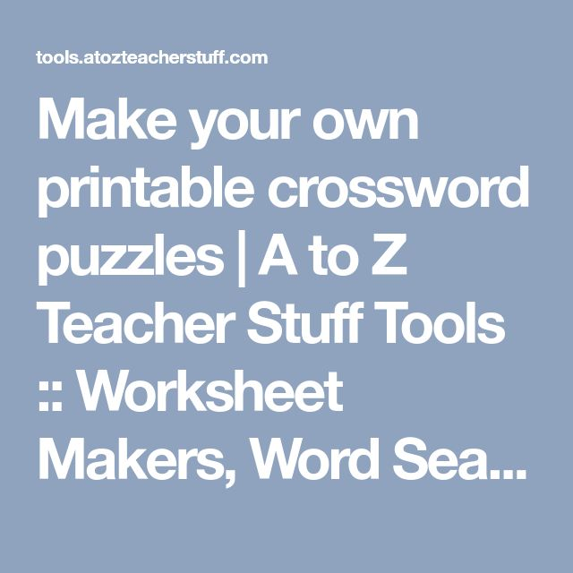 Make your own printable crossword puzzles | A to Z Teacher Stuff Tools :: Worksheet Makers, Word Search Generator, Custom Handwriting Sheets, Crossword Puzzles