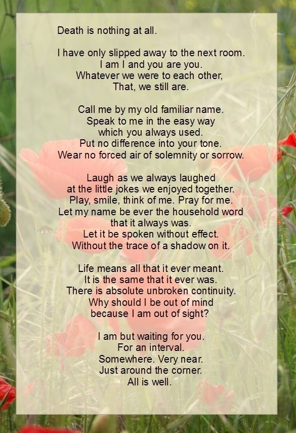 This Poem Makes Me Feel Peaceful And Calm About The Separation Death Brings From Loved Ones Henry Scott Holland Funeral Poems Poem About Death Holland Quotes