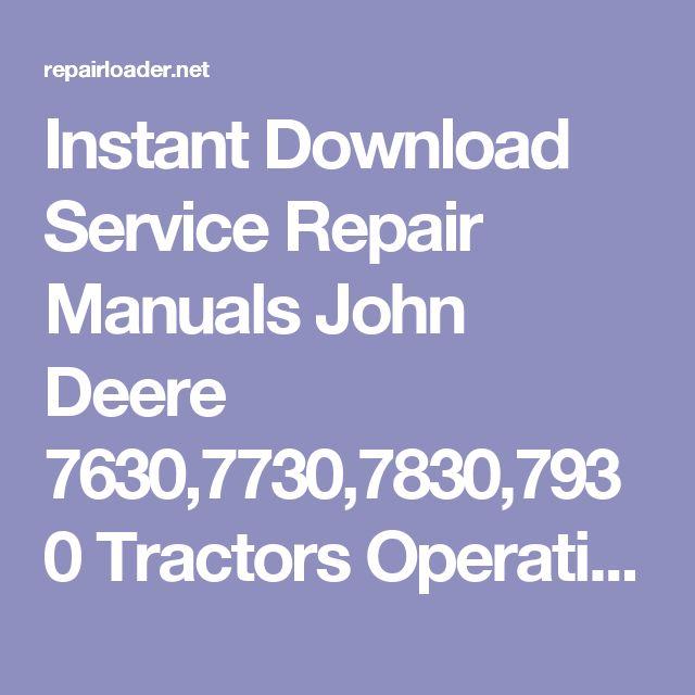 Instant Download Service Repair Manuals John Deere 7630,7730,7830,7930 Tractors Operation and Test Manual