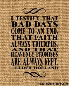 Bad Days Will Come to an End - free printable from LDS Printables
