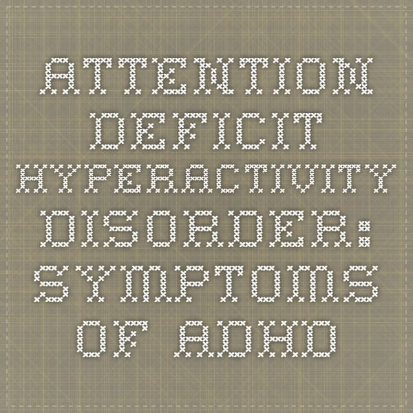 Attention Deficit Hyperactivity Disorder: Symptoms of #ADHD