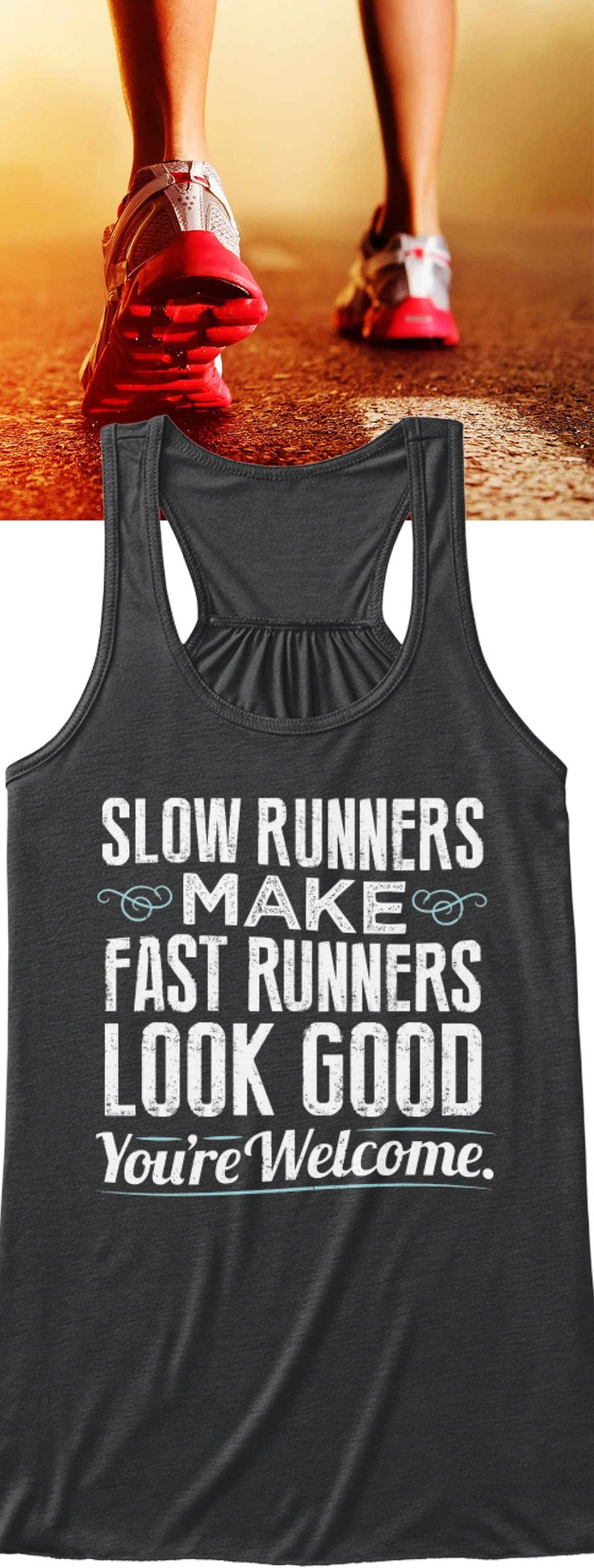 Slow Runners Make Fast Runners Look Good. You're Welcome! Tank Top | Available in several styles and colors. Reserve yours by clicking the image before they are gone!