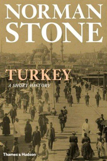 Turkey, A Short History by Norman Stone. Prize-winning author, Oxford professor, journalist, foreign policy advisor, aficionado on all things Turkish, historian.