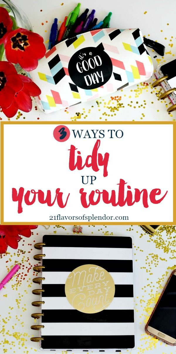 Tidying up your routine and schedule is just as important as tidying up your home. Here are 3 ways to help you tidy up your routine as well. Click... #planner #routine #growth #planneraddict