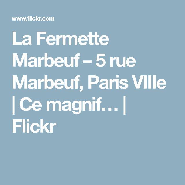 La Fermette Marbeuf – 5 rue Marbeuf, Paris VIIIe | Ce magnif… | Flickr