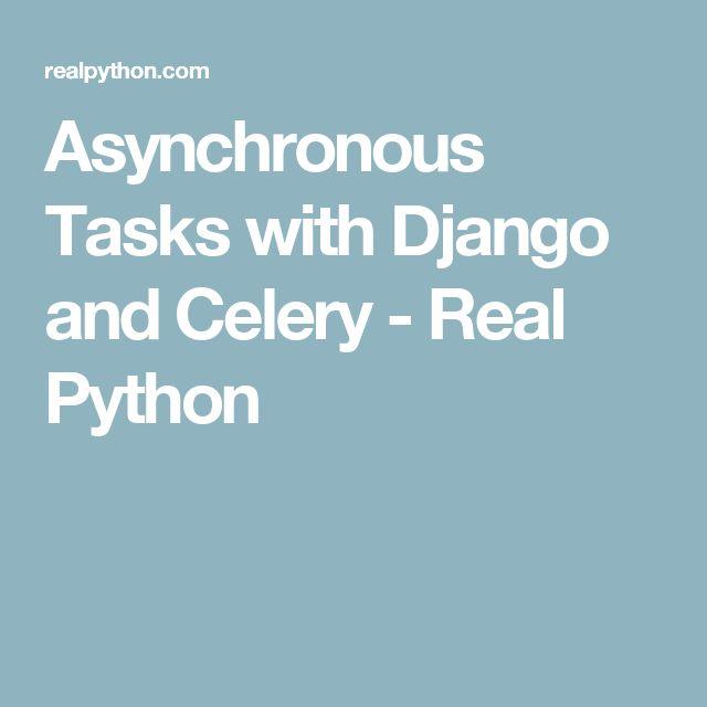 Asynchronous Tasks with Django and Celery - Real Python