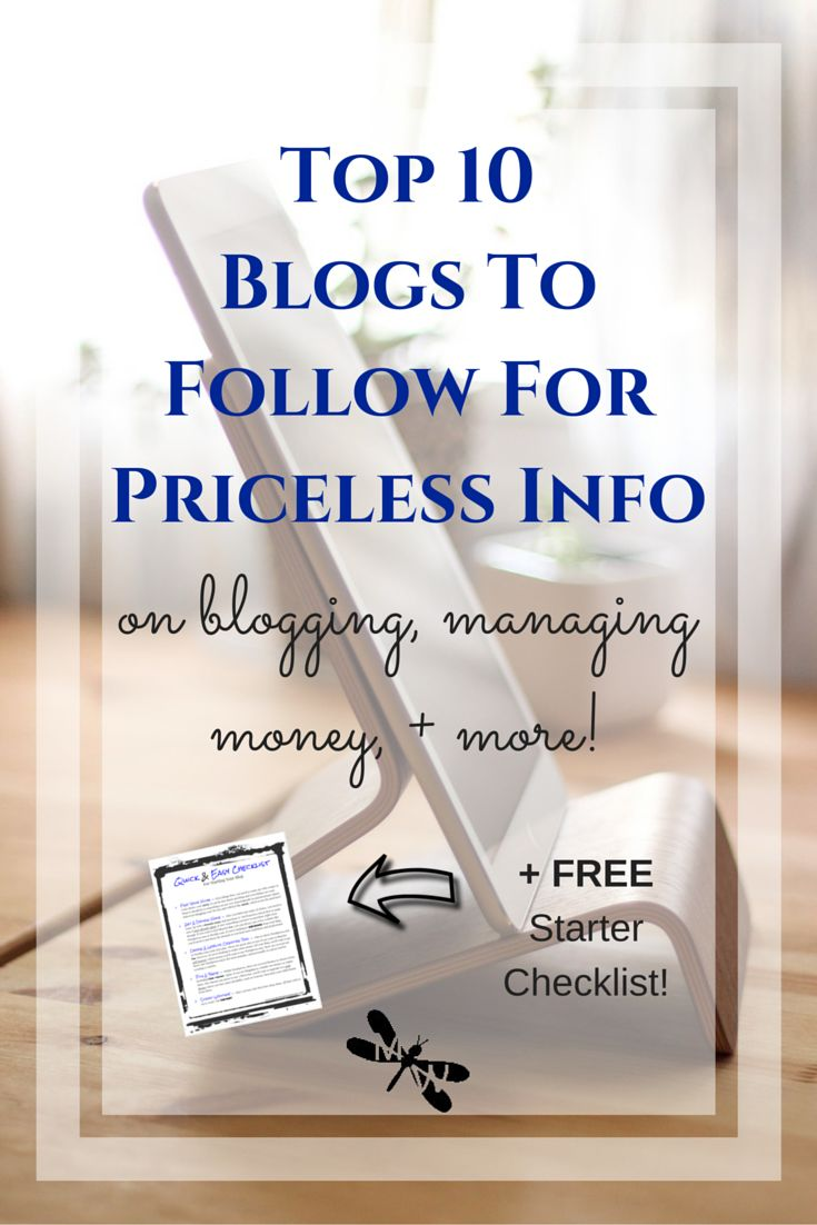 Top 10 Blogs to Follow for Priceless Info – on blogging, managing money + more!