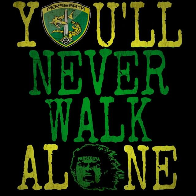 You'll Never Walk Alone #PersebayaWajibVote