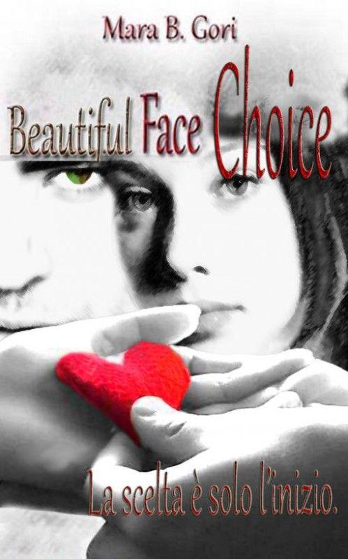 Questo romanzo paperback contiene una versione unica di #Beautiful Face e #Choice:i primi due romanzi ebook della Saga Romance Beautiful Face.Si può amare due persone? E se avessero lo stesso volto?Un'imprevedibile storia d'amore piena di colpi di scena.Per Samantha, sedicenne alle prese con i primi sentimenti forti, non esistono mezze misure in amore. Se ama non si divide. Il triangolo non è un opzione. Ma il destino le gioca un tiro mancino quando sia il suo amico di sempre (Steve)...