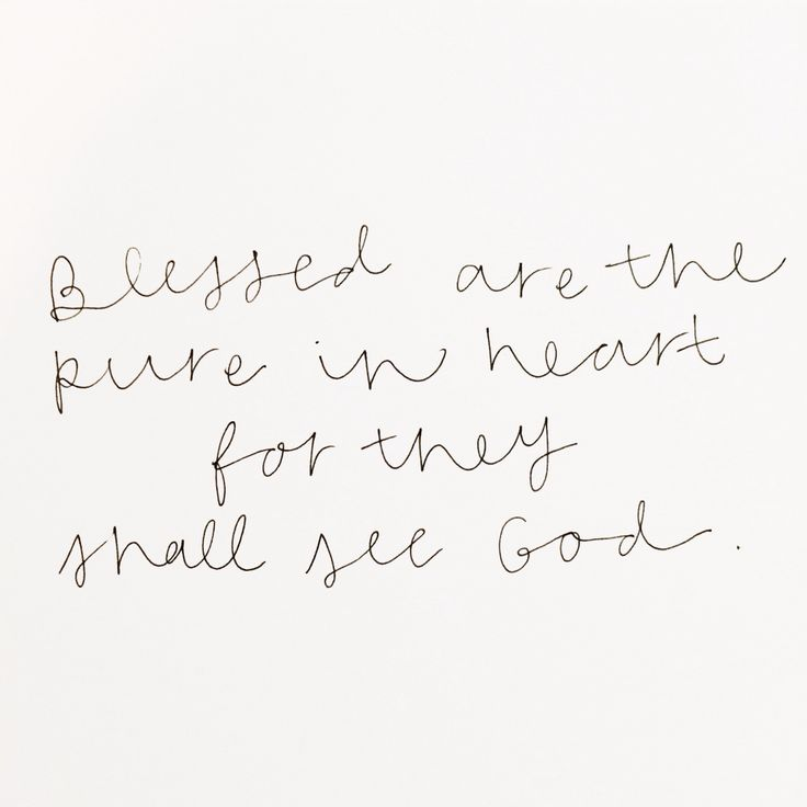 Blessed are the pure in heart.