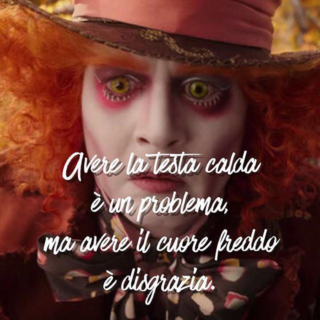 Avere la testa calda è un problema, ma avere il cuore freddo è disgrazia. • # #cappellaiomatto #madhatter #madness #crazy #alice #wonderland #quote #comment #tweegram #life #love #tbt #true #nofilter #word #adorable #kiss #hugs #romance #forever #together #happiness #me #portrait #instalove #xoxo #smile #heart #head