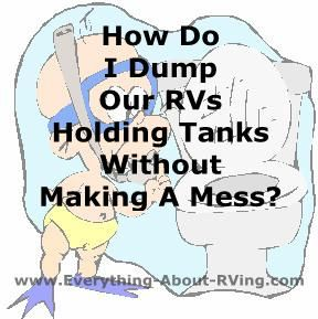 Here is our answer to: How Do I Dump Our RVs Holding Tanks Without Making A Mess?  We just bought a new (new to us) fifth wheel trailer 3 weeks ago. The day we bought it, the guy that was selling it to us, walked me through all of the stuff I should know, like, how to hook up to electricity, water, etc  Read More: http://www.everything-about-rving.com/how-do-i-dump-our-rvs-holding-tanks-without-making-a-mess.html