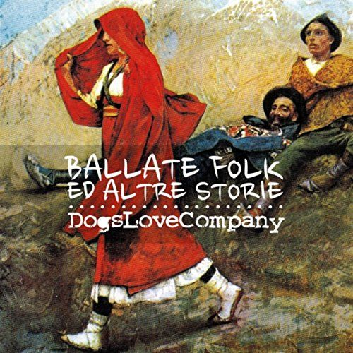 "DogsLoveCompany - ""Ballate folk ed altre storie"" [mp3 downloads] A 5-track EP presenting original arrangements of folk melodies from the traditions of Central and Southern Italy, particularly from Abruzzo and Puglia."