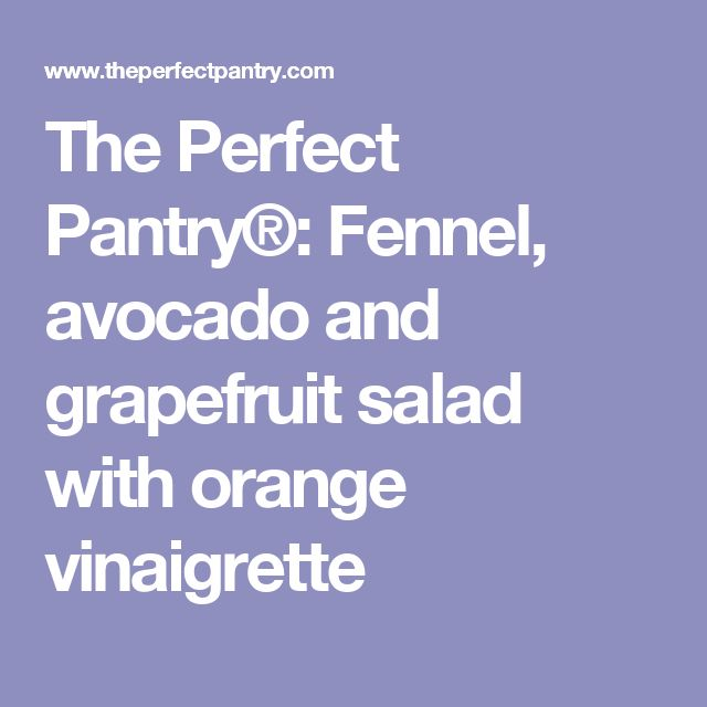 The Perfect Pantry®: Fennel, avocado and grapefruit salad with orange vinaigrette