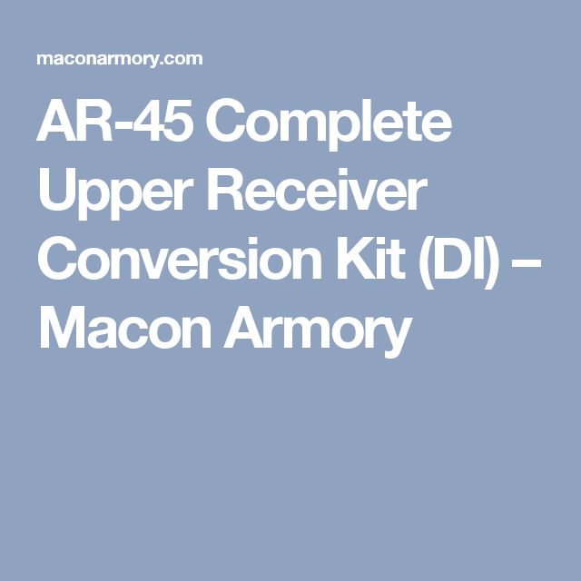 AR-45 Complete Upper Receiver Conversion Kit (DI) – Macon Armory