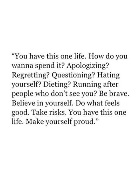 You have this one life.
