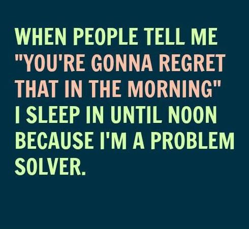 You're Gonna Regret that in the Morning