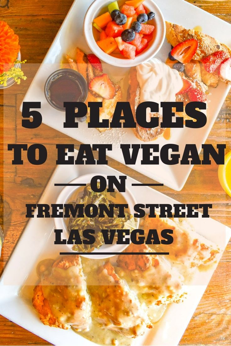 5 Places To Eat Vegan On Fremont Street And Downtown Las Vegas Uprooted Traveler Las Vegas Food Vegas Food Las Vegas Restaurants