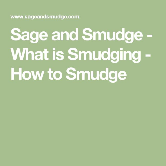 Sage and Smudge - What is Smudging - How to Smudge