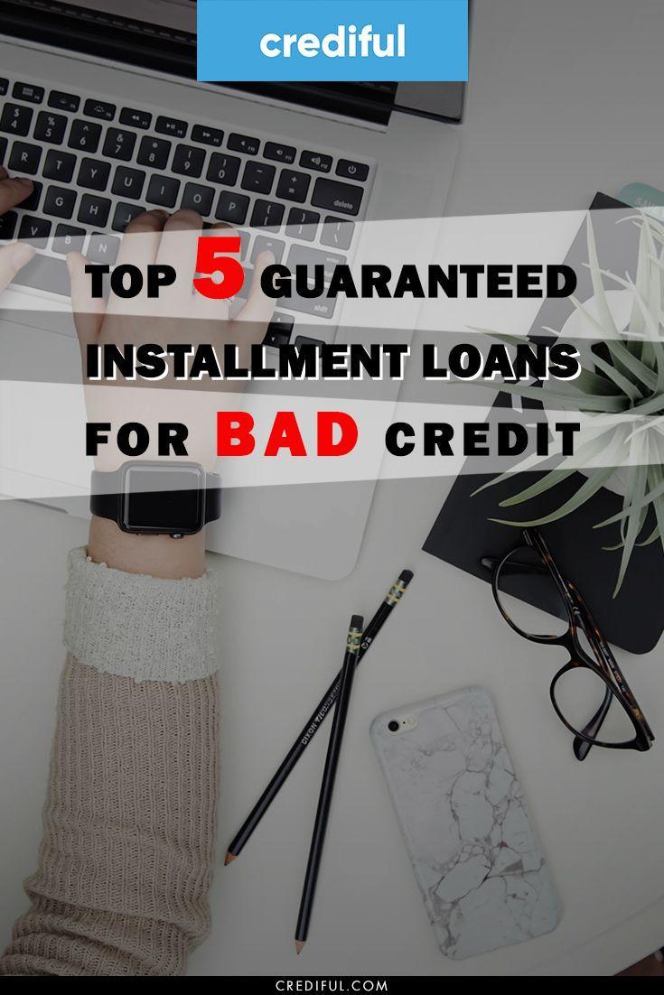 Top 5 Guaranteed Installment Loans For Bad Credit Of 2020 Installment Loans Loans For Bad Credit Bad Credit