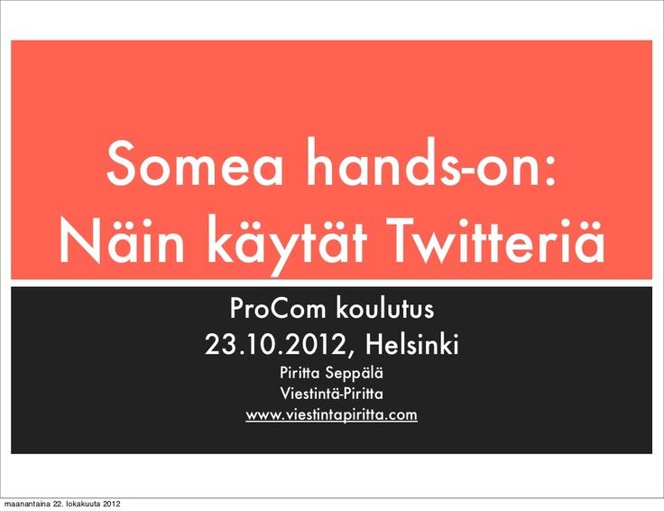 Näin aloitat Twitterin käytön, päivitetty  versio 23.10.2012.  By Piritta Seppälä via Slideshare. Materiaali oli käytössä ProCom-Viestinnän ammattilaisten koulutuksessa ja se kertoo, miten Twitter-tili perustetaan, sen ilmettä muokataan sekä perusteet twiittaamisesta ja palvelun perustoiminnallisuuksista.
