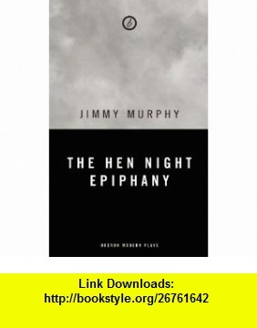 The Hen Night Epiphany (9781849431781) Jimmy Murphy , ISBN-10: 1849431787  , ISBN-13: 978-1849431781 ,  , tutorials , pdf , ebook , torrent , downloads , rapidshare , filesonic , hotfile , megaupload , fileserve