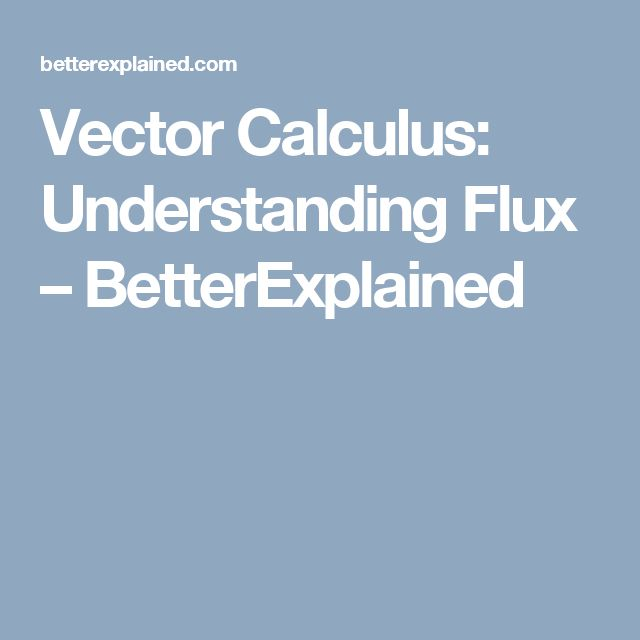 Vector Calculus: Understanding Flux – BetterExplained