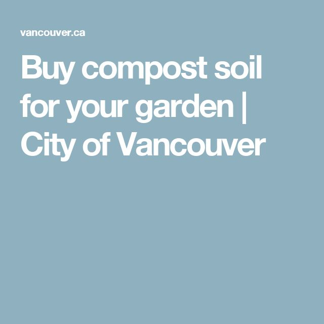 Buy compost soil for your garden                                   | City of Vancouver