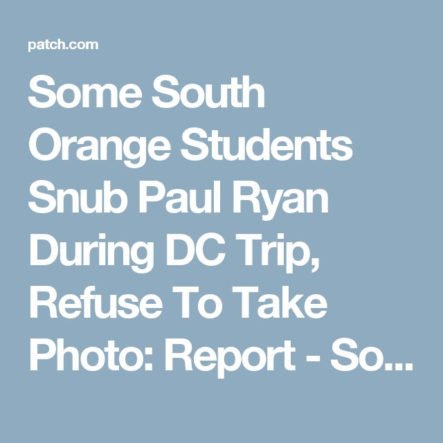 Some South Orange Students Snub Paul Ryan During DC Trip, Refuse To Take Photo: Report - South Orange, NJ Patch