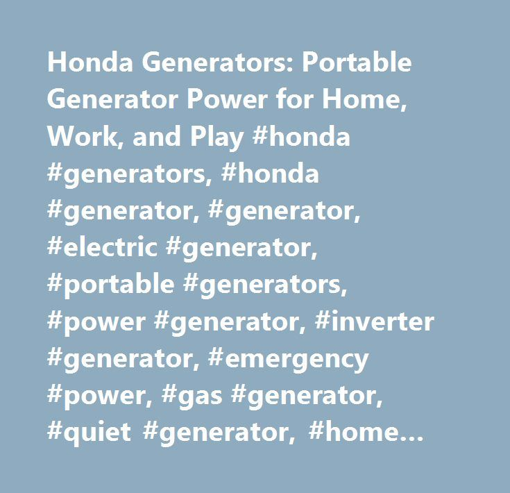 Honda Generators: Portable Generator Power for Home, Work, and Play #honda #generators, #honda #generator, #generator, #electric #generator, #portable #generators, #power #generator, #inverter #generator, #emergency #power, #gas #generator, #quiet #generator, #home #generator, #electric #power…