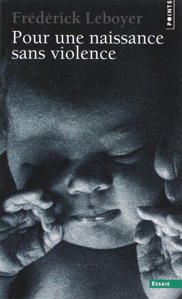 Amazon.fr - Pour une naissance sans violence - Frédérick Leboyer - Livres
