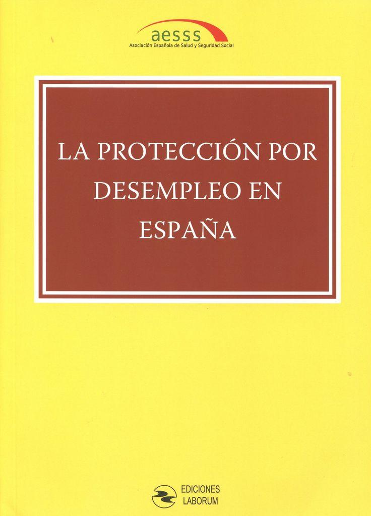 La protección por desempleo en España / XII Congreso Nacional de la Asociación Española de Salud y Seguridad Social