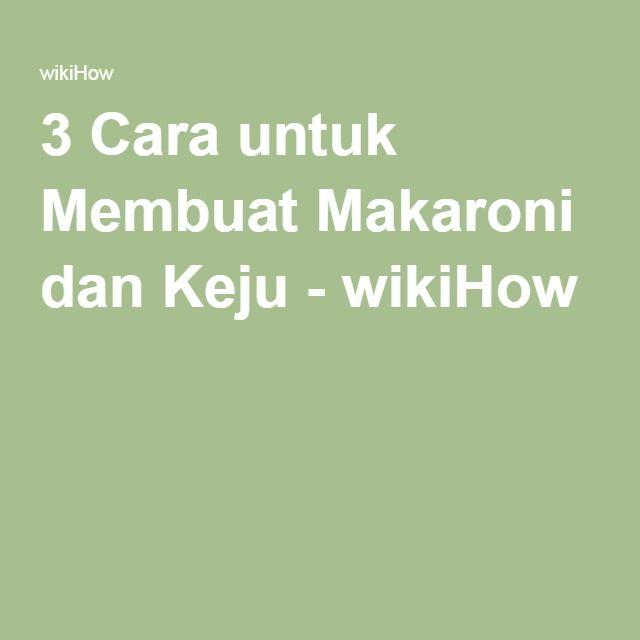 3 Cara untuk Membuat Makaroni dan Keju - wikiHow