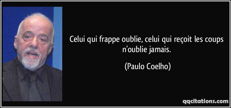 Celui qui frappe oublie, celui qui reçoit les coups n'oublie jamais. (Paulo Coelho) #citations #PauloCoelho