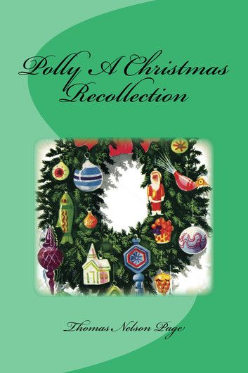 Polly A Christmas Recollection (Illustrated Edition) ebook by Thomas Nelson Page
