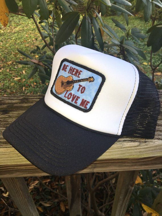 """47f55d07 ... a """"Be HereTo Love Me"""" handmade patch inspired by the music of Townes  Van Zandt and stitched it on the front of a white and black foam trucker hat  ..."""