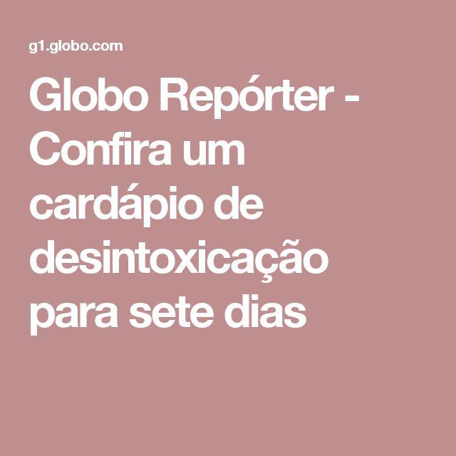 Globo Repórter - Confira um cardápio de desintoxicação para sete dias