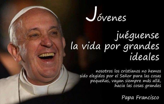 Jóvenes: juéguense la vida por grandes ideales. Papa Francisco