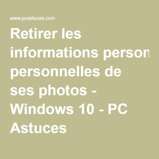 Retirer les informations personnelles de ses photos - Windows 10 - PC Astuces lire la suite http://www.internet-software2015.blogspot.com